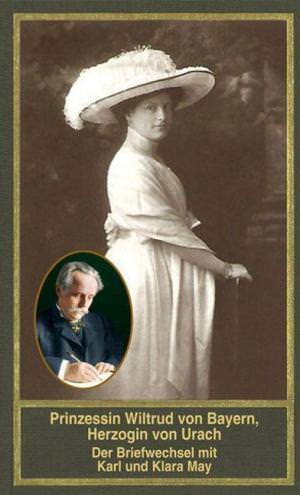 - Prinzessin Wiltrud von Bayern, Herzogin von Urach - Der Briefwechsel mit Karl und Klara May