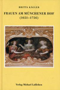 Kägler Britta - Frauen am Münchner Hof (1651-1756)
