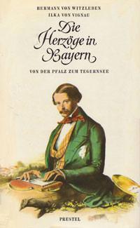 Witzleben Hermann von, Vignau Ilka von - Die Herzöge in Bayern