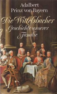 Adalbert Prinz von Bayern - Die Wittelsbacher