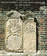 Baumann Cornelia, Petzet Michael, Srbik Hans Heinrich von - Die Epitaphien an der Frauenkirche zu München