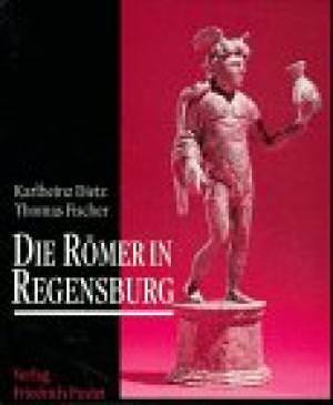 Dietz Karlheinz, Fischer Thomas - Die Römer in Regensburg