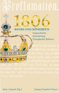 Schmid Alois - 1806: Bayern wird Königreich