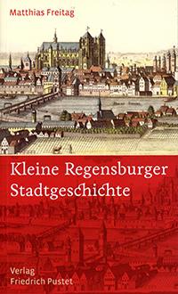 Freitag Matthias - Kleine Regensburger Stadtgeschichte