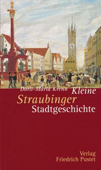 Krenn Dorit-Maria - Kleine Straubinger Stadtgeschichte