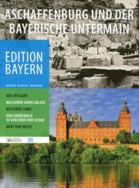 Haus der Bayerischen Geschichte - Aschaffenburg und der Bayerische Untermain