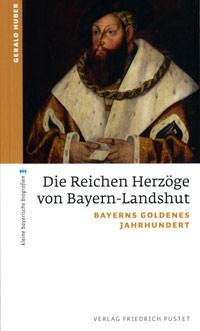 Huber Gerald - Die Reichen Herzöge von Bayern-Landshut