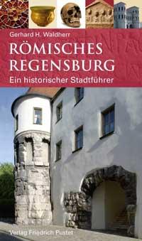 Waldherr, Gerhard H. - Römisches Regensburg