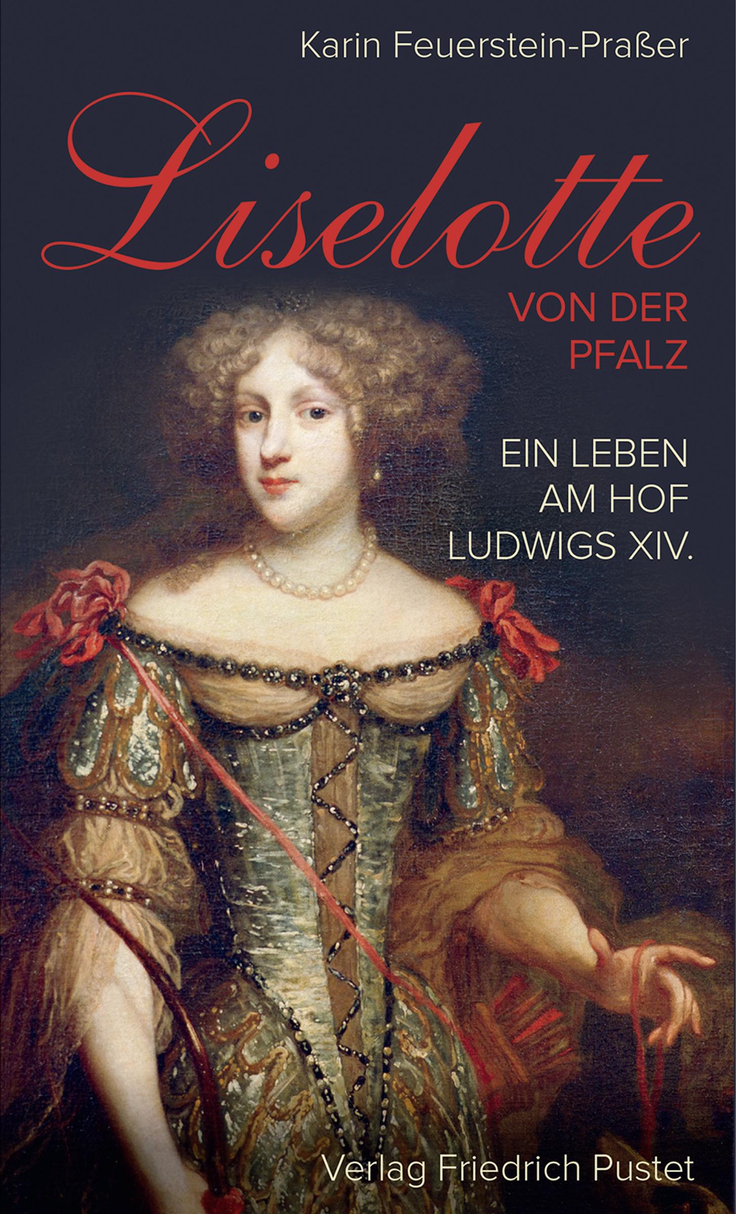 Feuerstein-Praßer Karin - Liselotte von der Pfalz