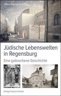Himmelstein Klaus - Jüdische Lebenswelten in Regensburg