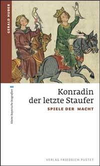 Huber Gerald - Konradin der letzte Staufer