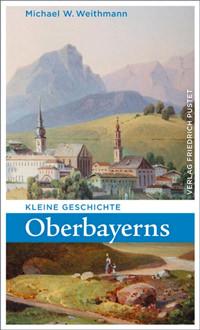 Weithmann Michael W. - Kleine Geschichte Oberbayerns
