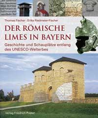 Fischer Thomas, Riedmeier-Fischer Erika - Der römische Limes in Bayern