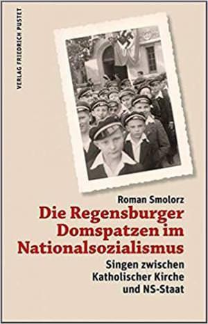 Smolorz Roman - Die Regensburger Domspatzen im Nationalsozialismus
