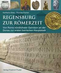 Dietz  Karlheinz,  Fischer Thomas - Regensburg zur Römerzeit