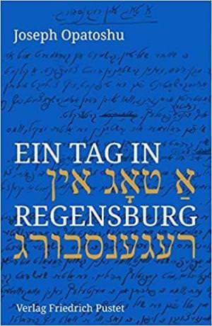 Opatoshu Joseph - Ein Tag in Regensburg