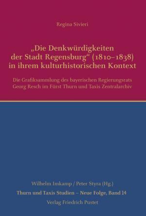 """Sivieri Regina - """"Die Denkwürdigkeiten der Stadt Regensburg"""" (1810–1838) in ihrem kulturhistorischen Kontext"""
