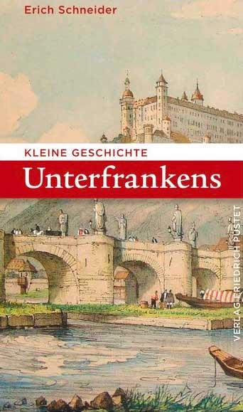 Schneider Erich - Kleine Geschichte Unterfrankens