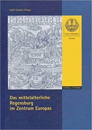 Feistner Edith - Das mittelalterliche Regensburg im Zentrum Europas