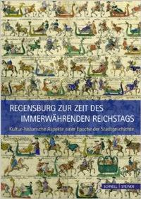 Unger Klemens, Styra Peter, Neiser Wolfgang - Regensburg zur Zeit des Immerwährenden Reichstags