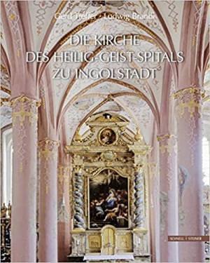 Treffer Gerd, Brandl Ludwig - Die Kirche des Heilig-Geist-Spitals zu Ingolstadt