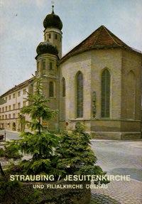 Huber Alfons, Hermann Reidel, Roman von Götz - Straubing: Die ehemalige Jesuitenkirche