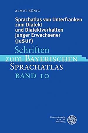 König Almut - Sprachatlas von Unterfranken zum Dialekt und Dialektverhalten junger Erwachsener (JuSUF)