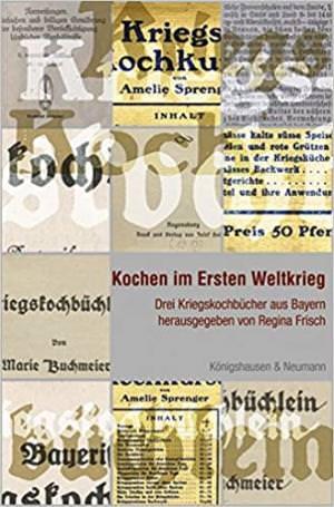 Frisch Regina - Kochen im Ersten Weltkrieg. Drei Kriegskochbücher aus Bayern