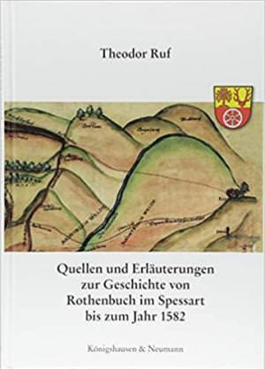 Ruf Theodor - Quellen und Erläuterungen zur Geschichte von Rothenbuch im Spessart bis zum Jahr 1582