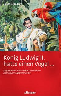 Gebhardt Heinz - König Ludwig II hatte einen Vogel ...