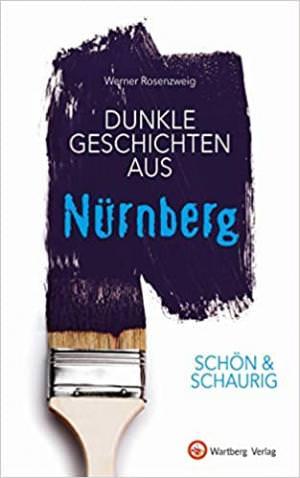 Rosenzweig Werner - Dunkle Geschichten aus Nürnberg
