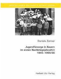 Zahner Daniela - Jugendfürsorge in Bayern im ersten Nachkriegsjahrzehnt 1945-1955/56