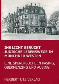 Schoßig Bernhard - Ins Licht gerückt. Jüdische Lebenswege im Münchner Westen