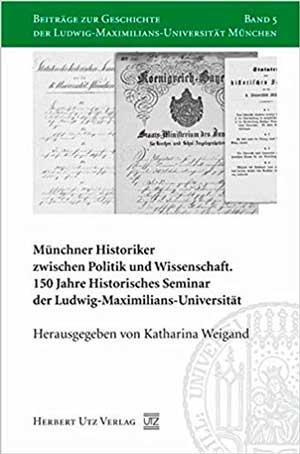 Weigand Katharina - Münchner Historiker zwischen Politik und Wissenschaft