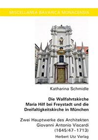 Schmidle Katharina - Die Wallfahrtskirche Maria Hilf bei Freystadt und die Dreifaltigkeitskirche in München: