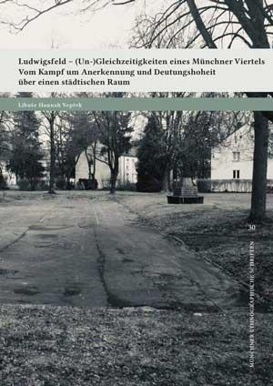 Libuše Hannah Vepřek - Ludwigsfeld – (Un-)Gleichzeitigkeiten eines Münchner Viertels
