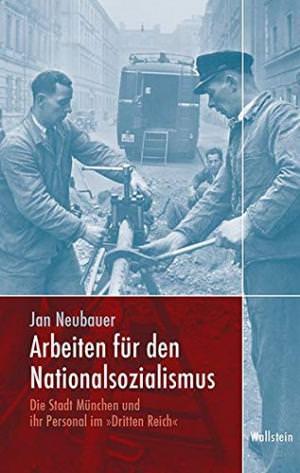 Neubauer Jan - Arbeiten für den Nationalsozialismus