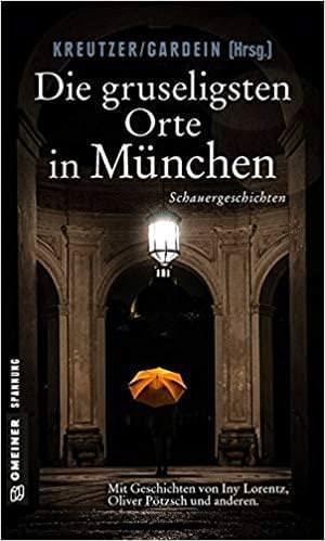 Gregg Stefanie - Die gruseligsten Orte in München