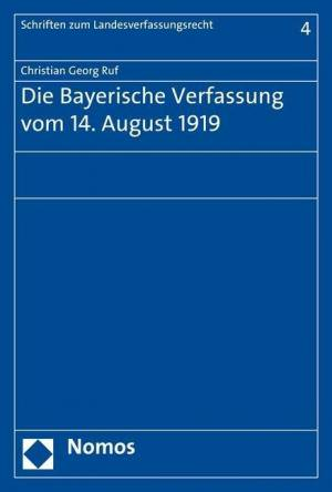 Ruf Christian Georg - Die Bayerische Verfassung vom 14. August 1919