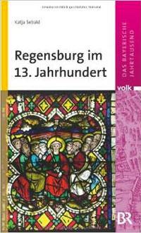 Sebald Katja - Regensburg im 13. Jahrnundert