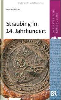 Schäfer Werner - Straubing im 14. Jahrhundert
