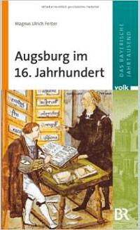 Ferber Magnus Ulrich - Augsburg im 16. Jahrhundert