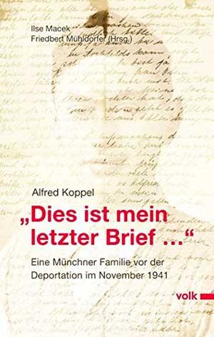 """Macek Ilse, Mühldorfer Friedberg, Koppel Alfred - """"Dies ist mein letzter Brief..."""""""