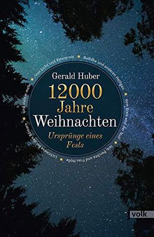 Huber Gerald - 12000 Jahre Weihnachten