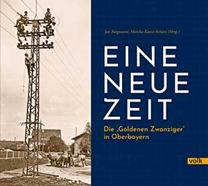 """- Eine neue Zeit. Die """"Goldenen Zwanziger"""" in Oberbayern"""