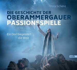 Schenz Viola - Die Geschichte der Oberammergauer Passionsspiele
