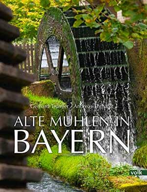 Trumler Gerhard, Ehrhardt Andreas - Alte Mühlen in Bayern