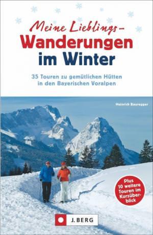 Bauregger Heinrich - Meine Lieblings-Wanderungen im Winter