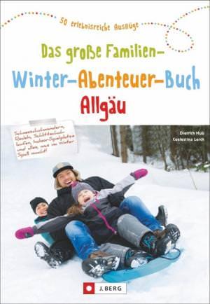Hub Dietrich, Lerch Colestina - Das große Familien-Winter-Abenteuer-Buch Allgäu