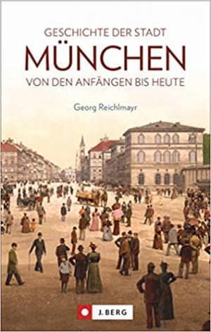 Reichlmayr Georg - Die Geschichte der Stadt München